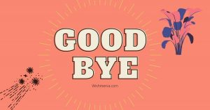 Good Bye wishes and messages